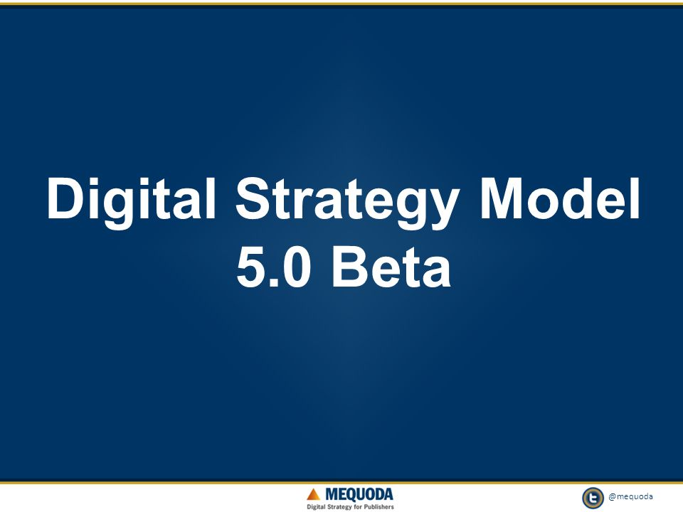@mequoda 6 Digital Strategy Model 5.0 Beta