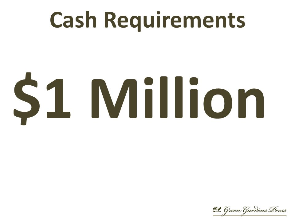 Cash Requirements $1 Million