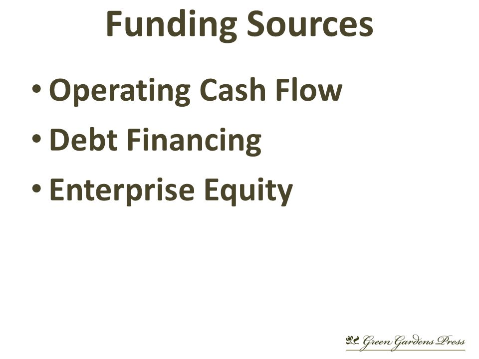 Funding Sources Operating Cash Flow Debt Financing Enterprise Equity