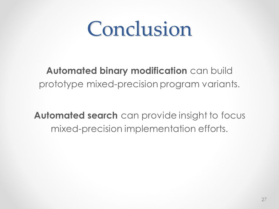 Conclusion Automated binary modification can build prototype mixed-precision program variants.