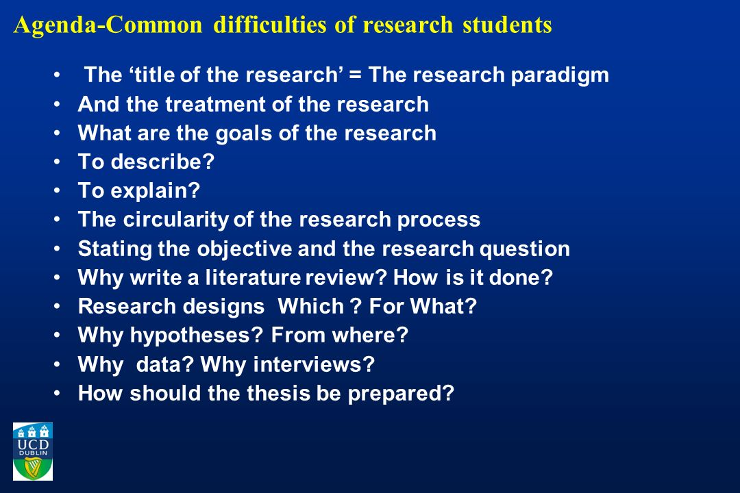 Agenda-Common difficulties of research students The title of the research = The research paradigm And the treatment of the research What are the goals of the research To describe.