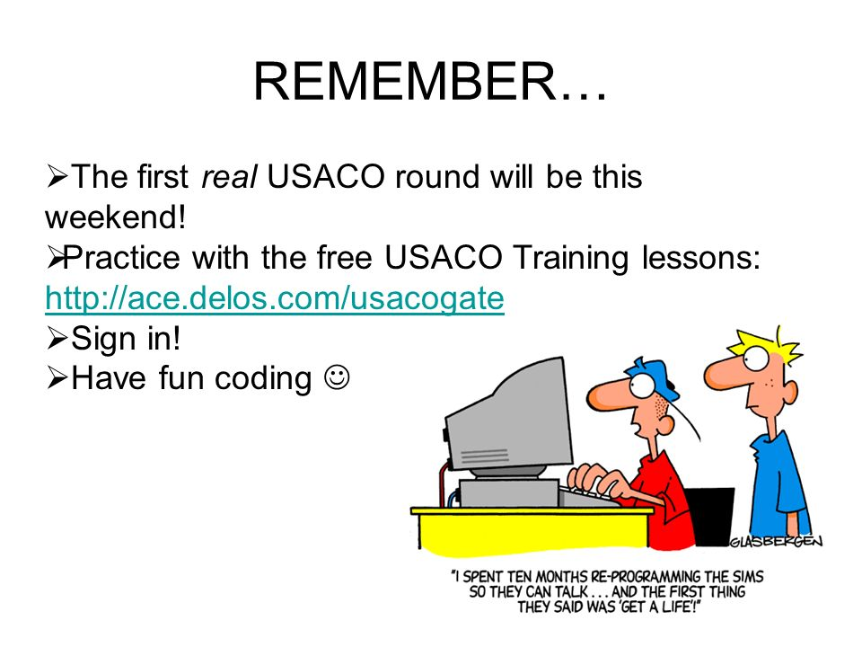 REMEMBER… The first real USACO round will be this weekend.