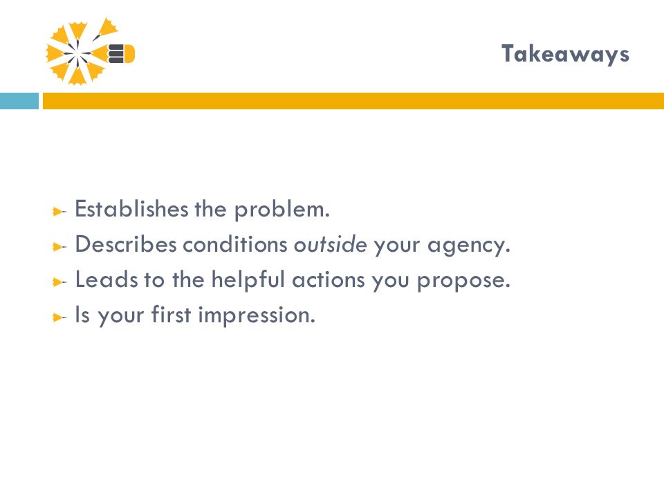 Takeaways Establishes the problem. Describes conditions outside your agency.