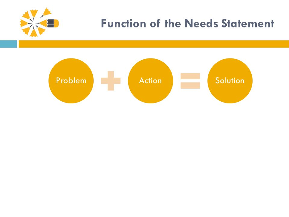 Function of the Needs Statement ProblemActionSolution