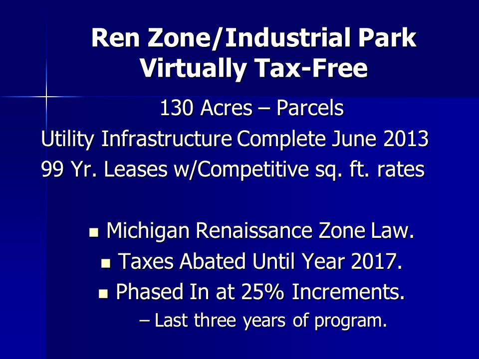 Ren Zone/Industrial Park Virtually Tax-Free 130 Acres – Parcels Utility Infrastructure Complete June Yr.