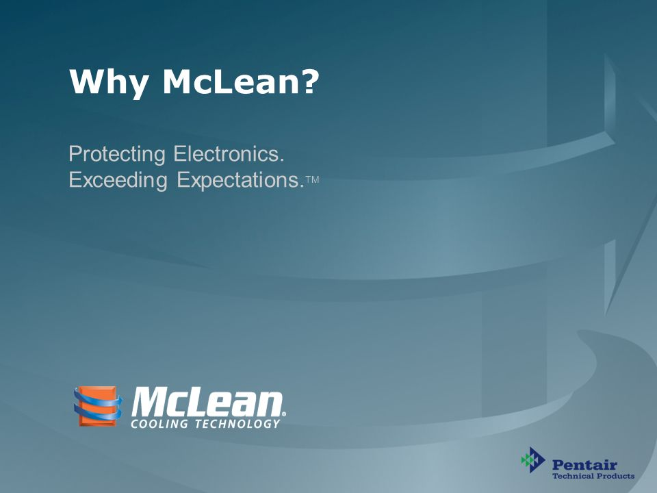 Protecting Electronics. Exceeding Expectations. TM PP B Why McLean.
