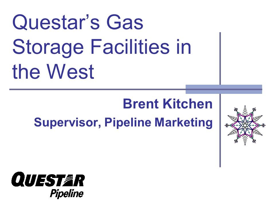 Questars Gas Storage Facilities in the West Brent Kitchen Supervisor, Pipeline Marketing