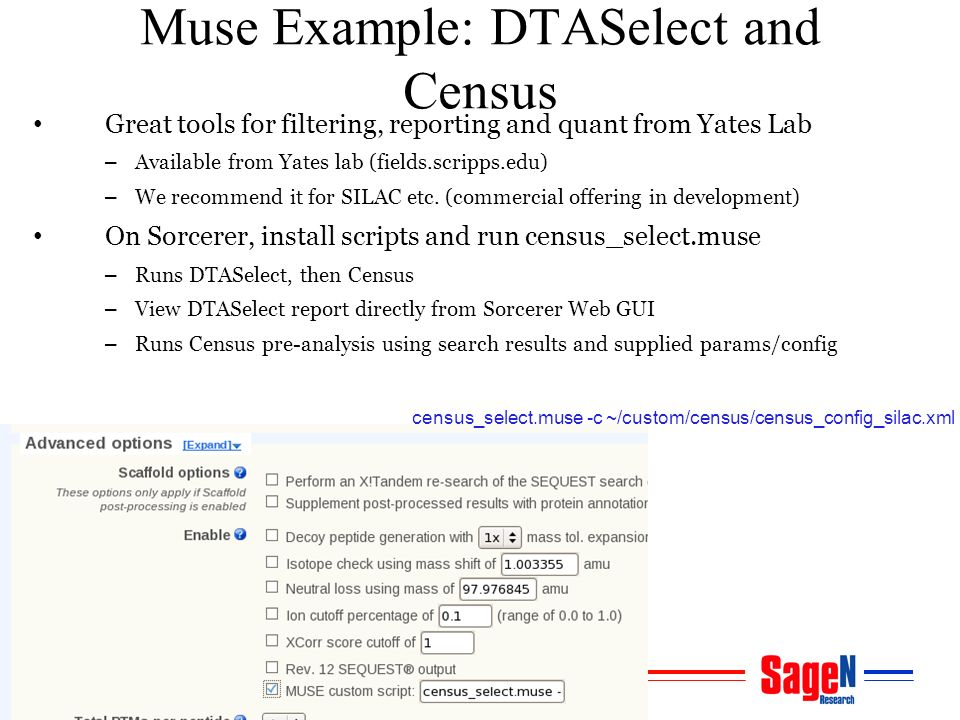 Muse Example: DTASelect and Census Great tools for filtering, reporting and quant from Yates Lab – Available from Yates lab (fields.scripps.edu) – We recommend it for SILAC etc.