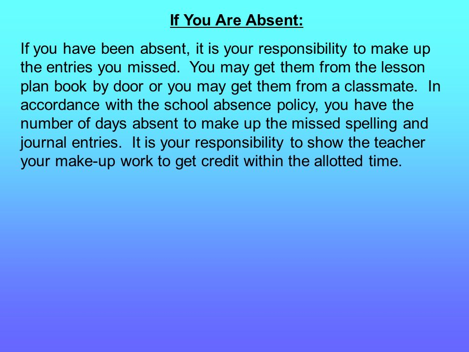 If You Are Absent: If you have been absent, it is your responsibility to make up the entries you missed.