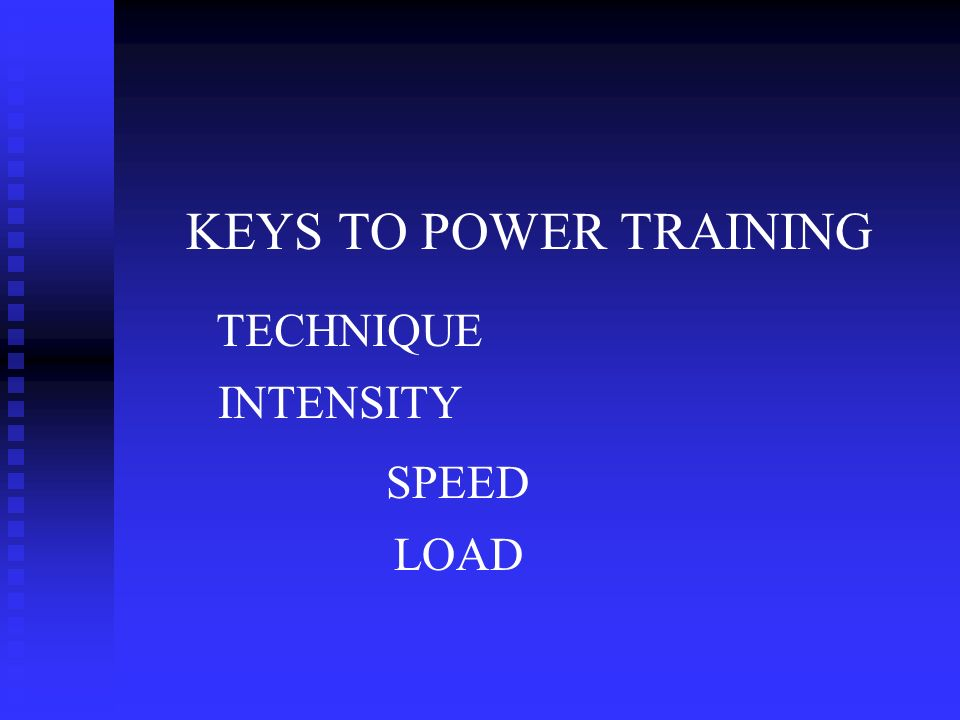 KEYS TO POWER TRAINING TECHNIQUE INTENSITY SPEED LOAD