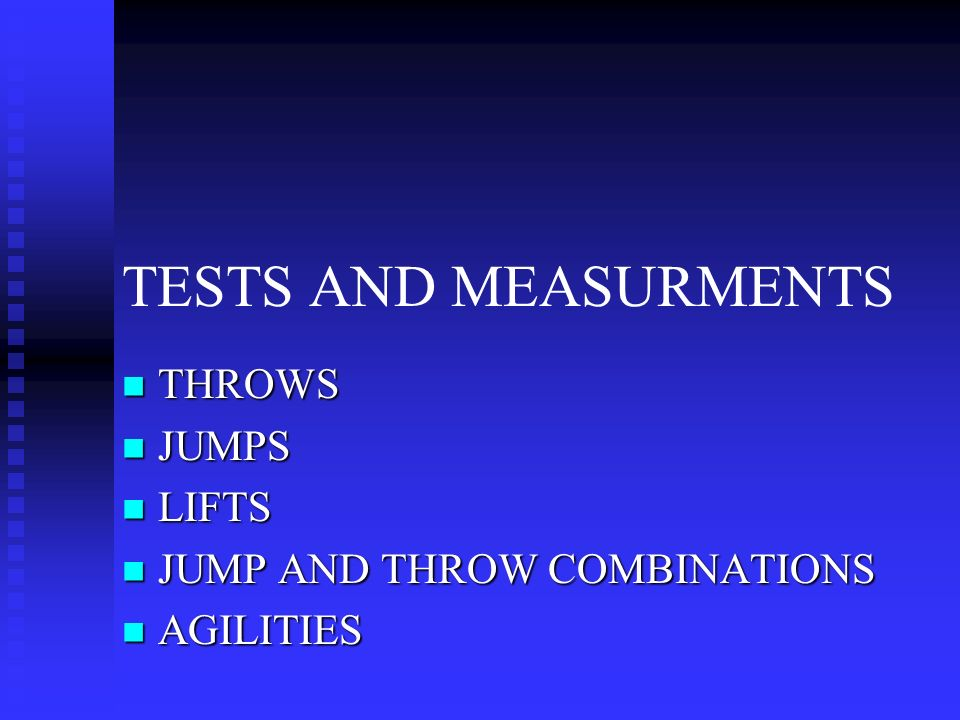 TESTS AND MEASURMENTS THROWS THROWS JUMPS JUMPS LIFTS LIFTS JUMP AND THROW COMBINATIONS JUMP AND THROW COMBINATIONS AGILITIES AGILITIES