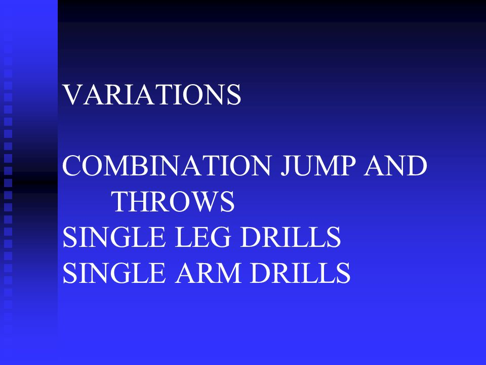 VARIATIONS COMBINATION JUMP AND THROWS SINGLE LEG DRILLS SINGLE ARM DRILLS