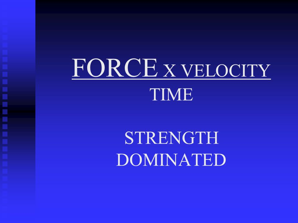 FORCE X VELOCITY TIME STRENGTH DOMINATED