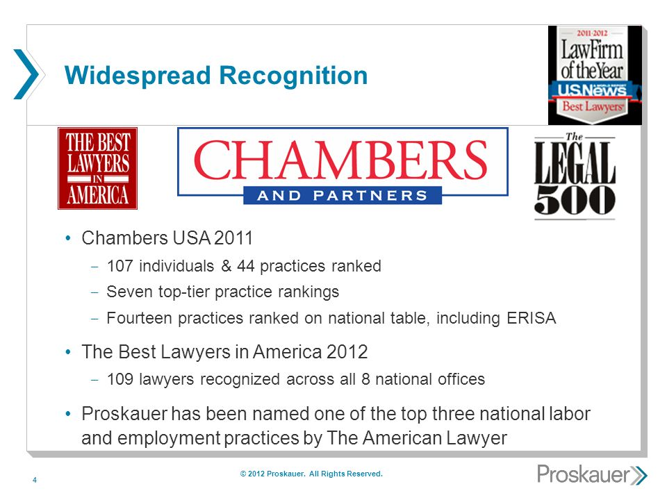 4 Widespread Recognition Chambers USA 2011 ­ 107 individuals & 44 practices ranked ­ Seven top-tier practice rankings ­ Fourteen practices ranked on national table, including ERISA The Best Lawyers in America 2012 ­ 109 lawyers recognized across all 8 national offices Proskauer has been named one of the top three national labor and employment practices by The American Lawyer © 2012 Proskauer.