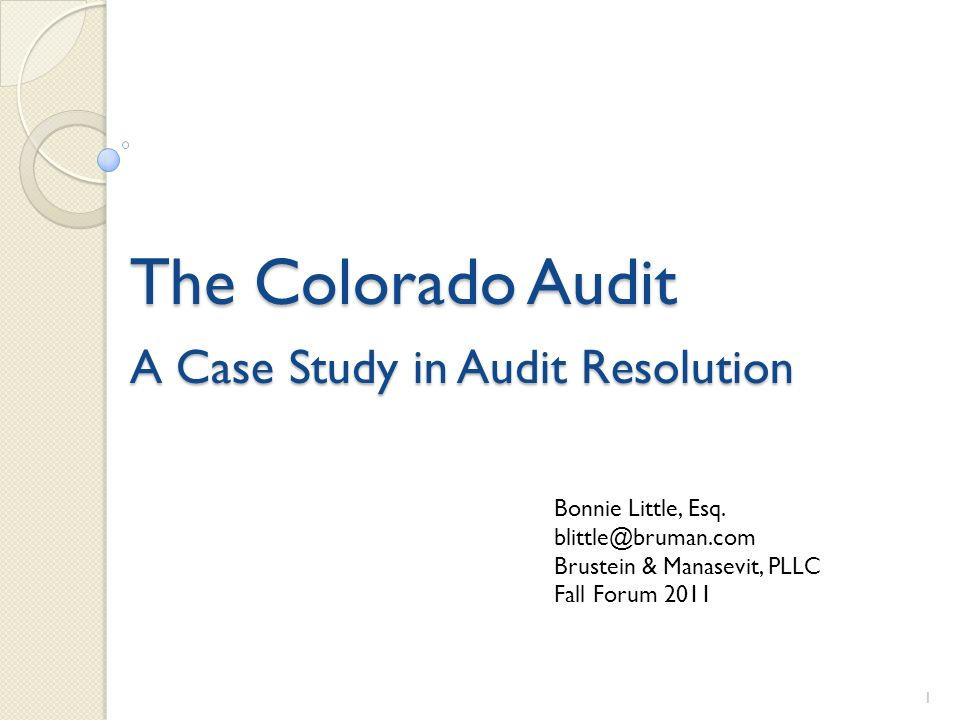 The Colorado Audit A Case Study in Audit Resolution 1 Bonnie Little, Esq.