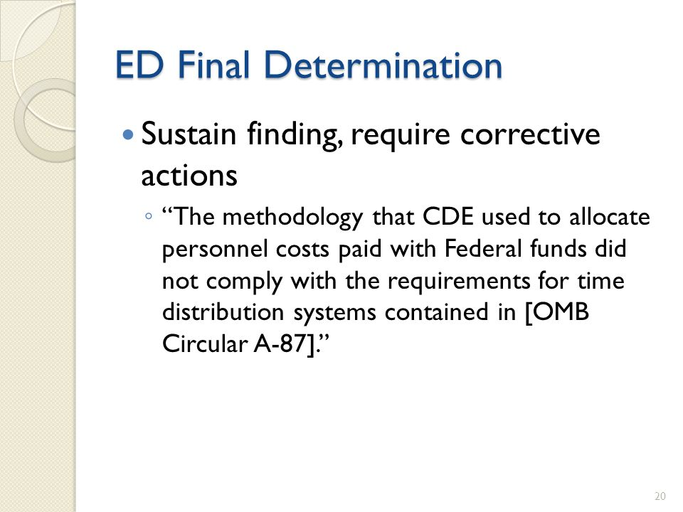 Sustain finding, require corrective actions The methodology that CDE used to allocate personnel costs paid with Federal funds did not comply with the requirements for time distribution systems contained in [OMB Circular A-87].