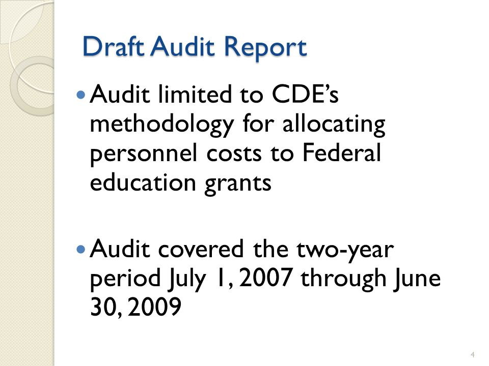 Audit limited to CDEs methodology for allocating personnel costs to Federal education grants Audit covered the two-year period July 1, 2007 through June 30, 2009 4