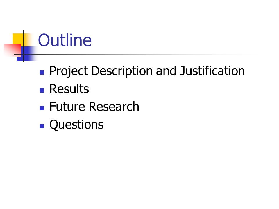 Outline Project Description and Justification Results Future Research Questions