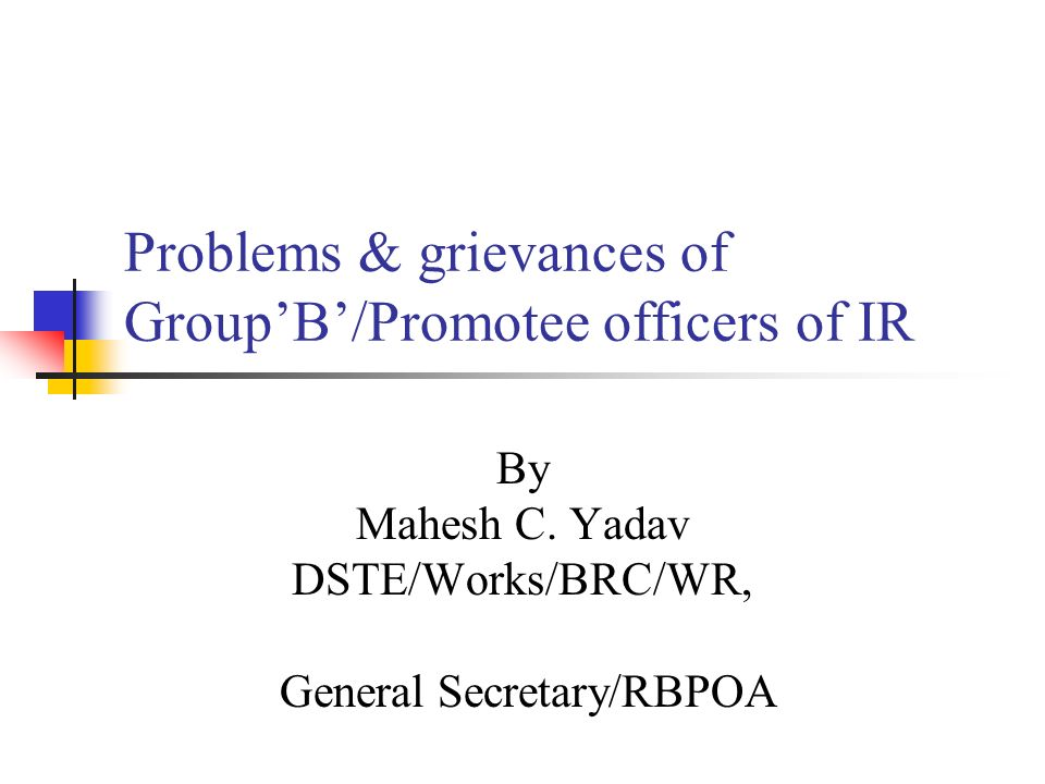 Problems & grievances of GroupB/Promotee officers of IR By Mahesh C.