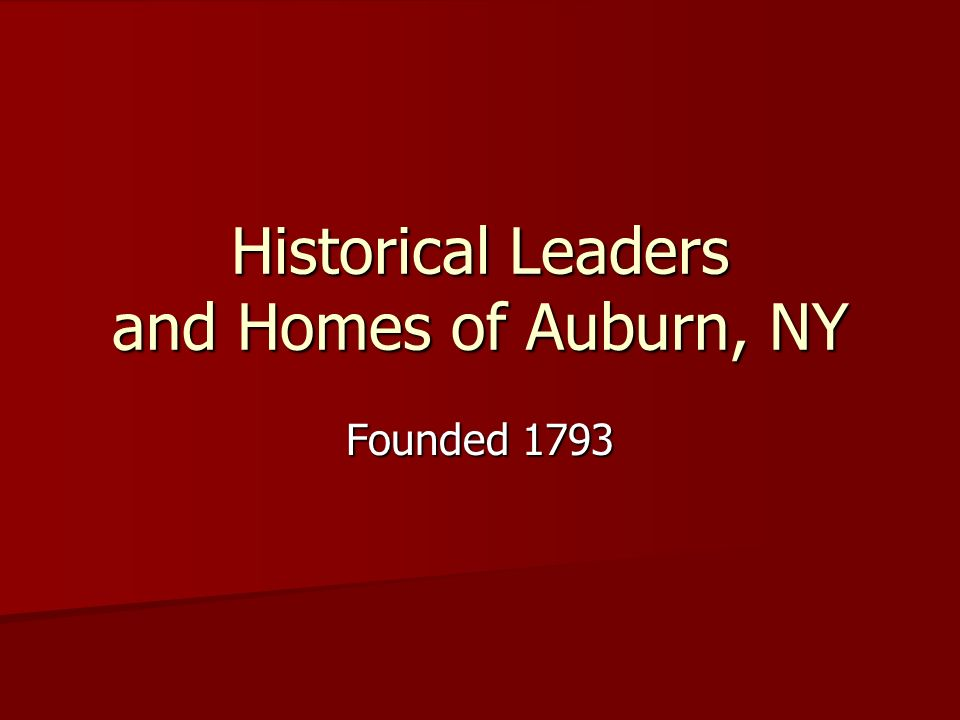 Historical Leaders and Homes of Auburn, NY Founded 1793