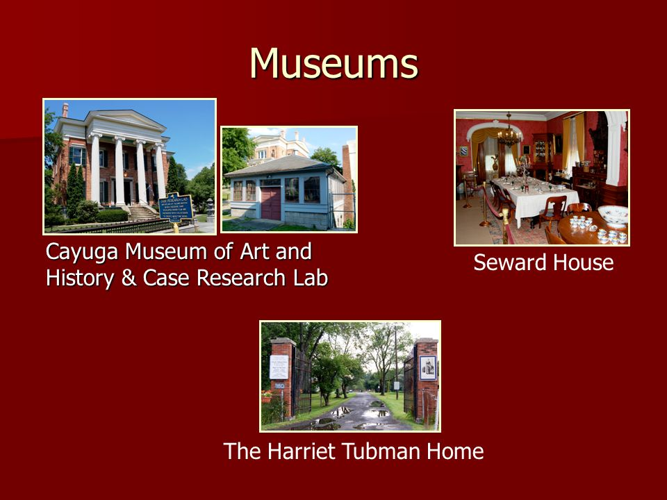 Museums Cayuga Museum of Art and History & Case Research Lab Seward House The Harriet Tubman Home