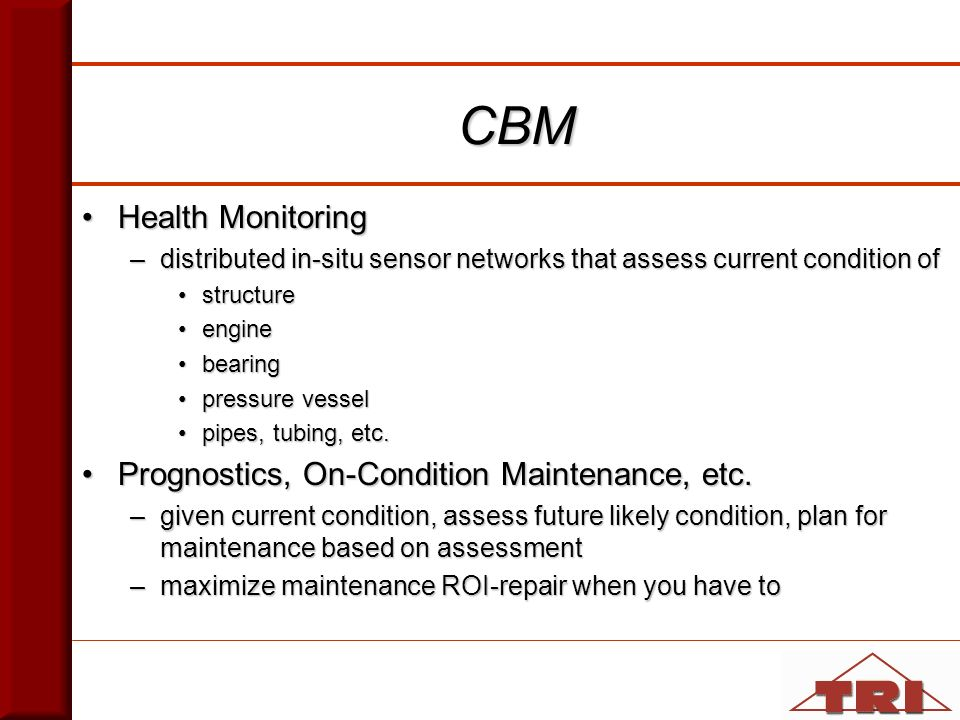 Health MonitoringHealth Monitoring –distributed in-situ sensor networks that assess current condition of structurestructure engineengine bearingbearing pressure vesselpressure vessel pipes, tubing, etc.pipes, tubing, etc.
