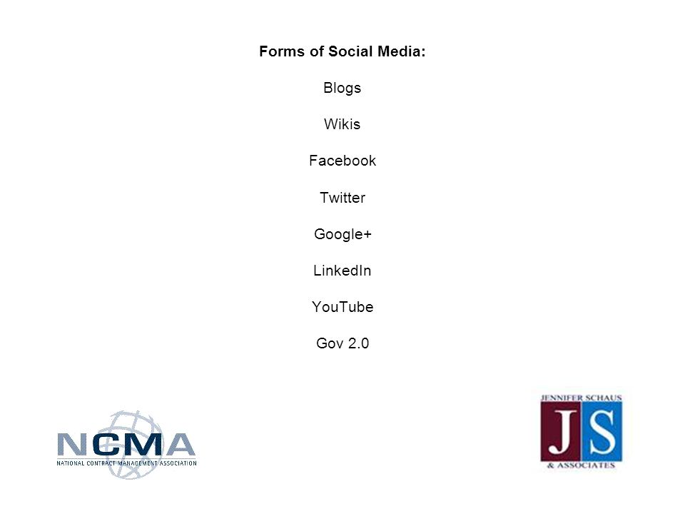Forms of Social Media: Blogs Wikis Facebook Twitter Google+ LinkedIn YouTube Gov 2.0