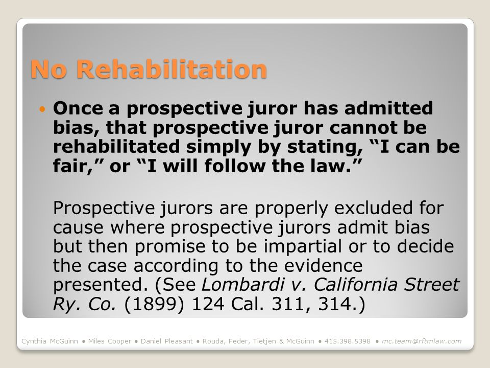No Rehabilitation Once a prospective juror has admitted bias, that prospective juror cannot be rehabilitated simply by stating, I can be fair, or I will follow the law.
