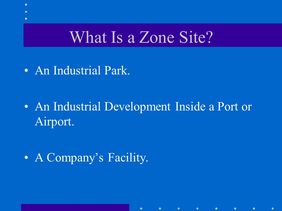 What Is a Zone Site. An Industrial Park. An Industrial Development Inside a Port or Airport.
