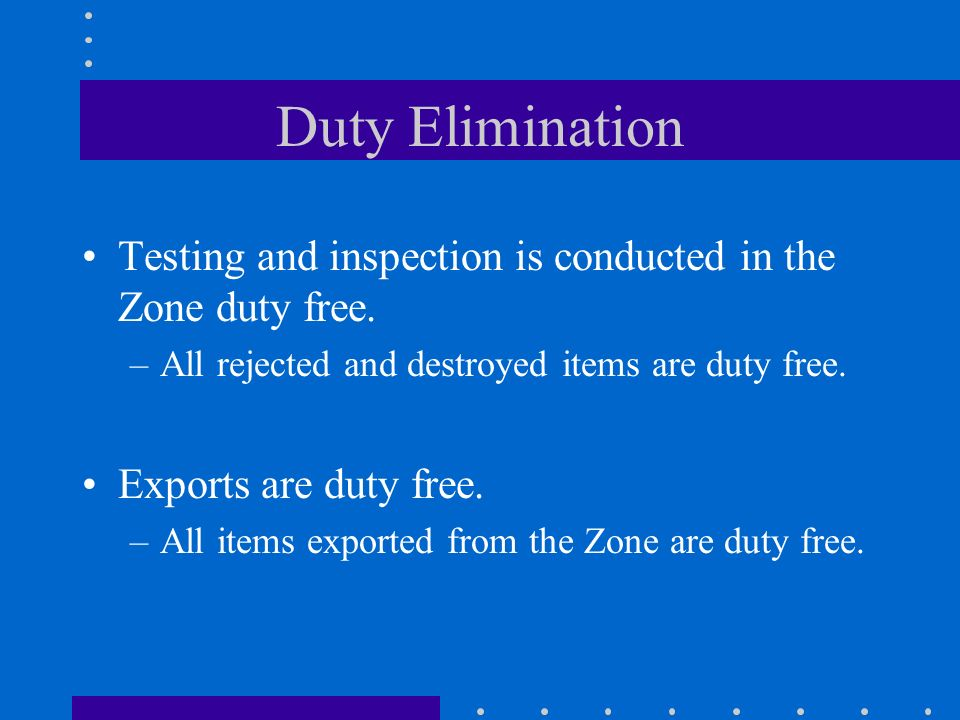 Duty Elimination Testing and inspection is conducted in the Zone duty free.