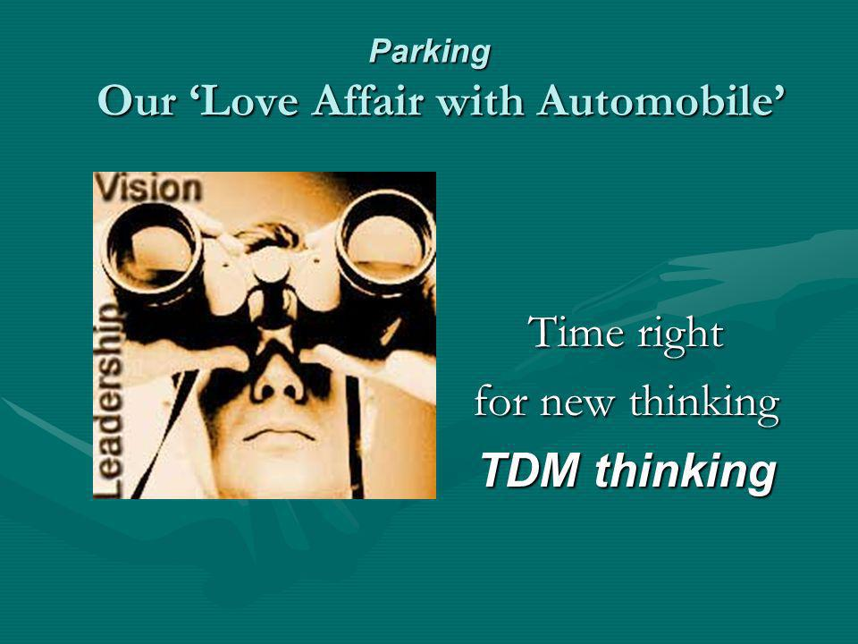 Parking Our Love Affair with Automobile Time right for new thinking TDM thinking