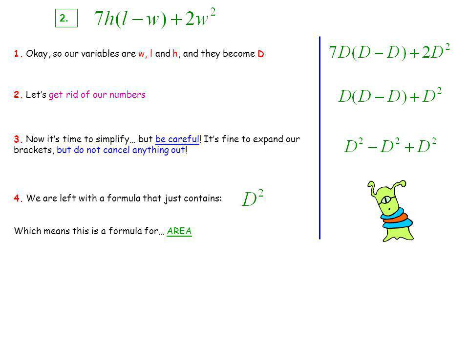 2. 1. Okay, so our variables are w, l and h, and they become D 2.