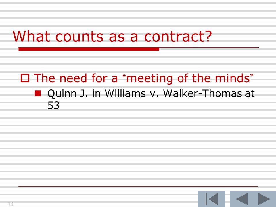 What counts as a contract. 14 The need for a meeting of the minds Quinn J.