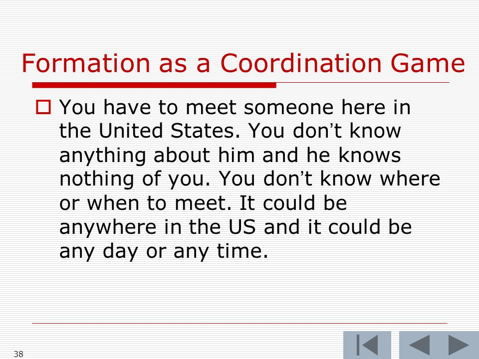 Formation as a Coordination Game 38 You have to meet someone here in the United States.
