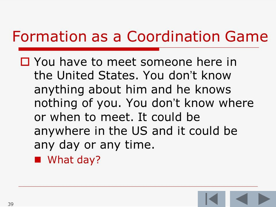 Formation as a Coordination Game 39 You have to meet someone here in the United States.