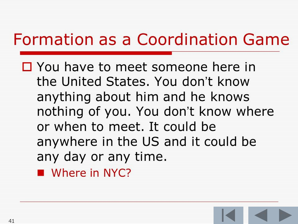 Formation as a Coordination Game 41 You have to meet someone here in the United States.