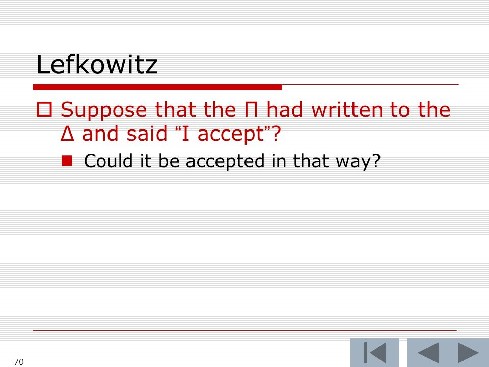 Lefkowitz 70 Suppose that the Π had written to the Δ and said I accept.