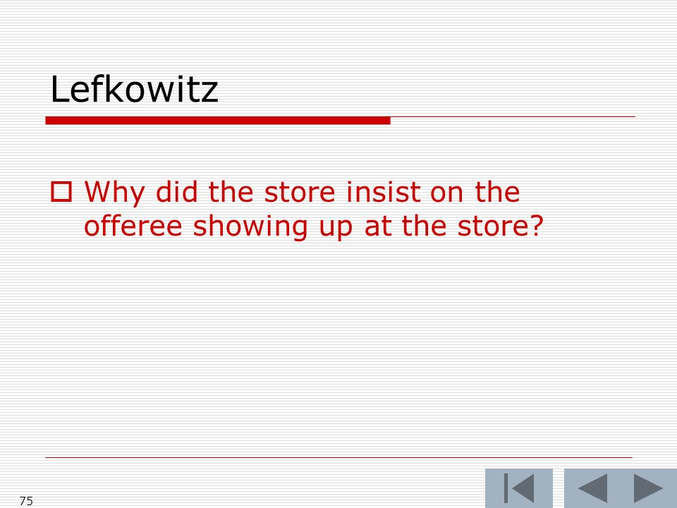 Lefkowitz 75 Why did the store insist on the offeree showing up at the store