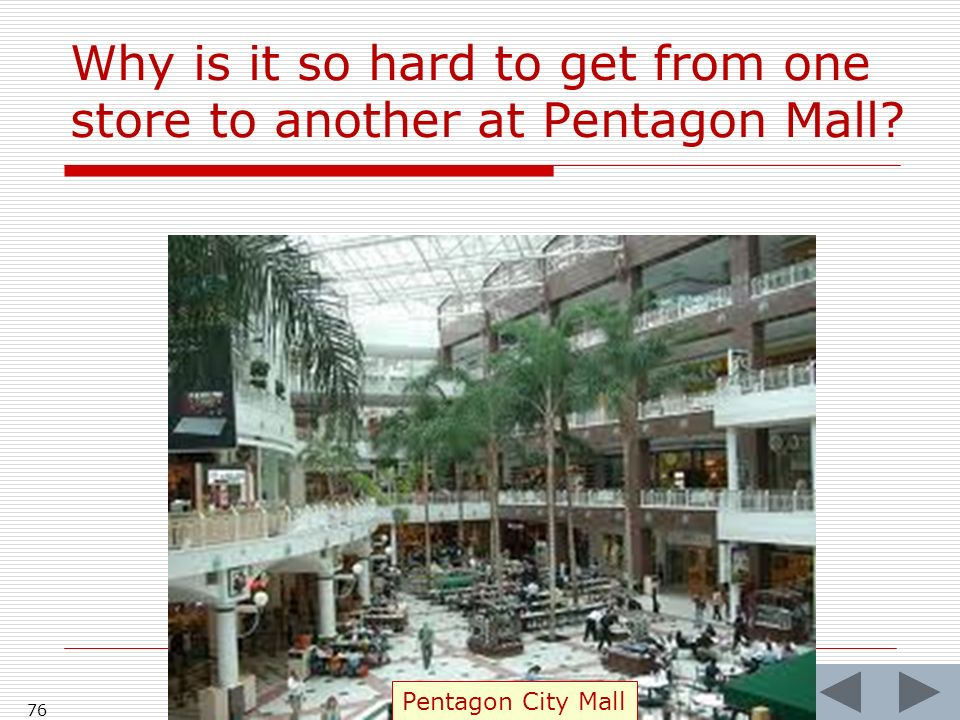 Why is it so hard to get from one store to another at Pentagon Mall 76 Pentagon City Mall