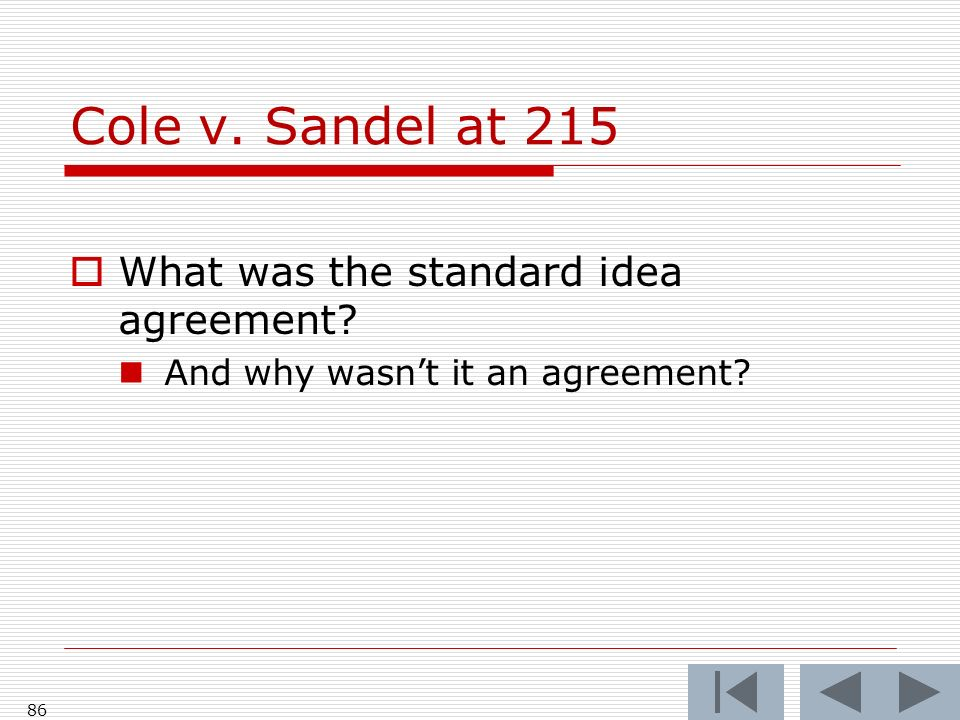 Cole v. Sandel at 215 What was the standard idea agreement And why wasnt it an agreement 86