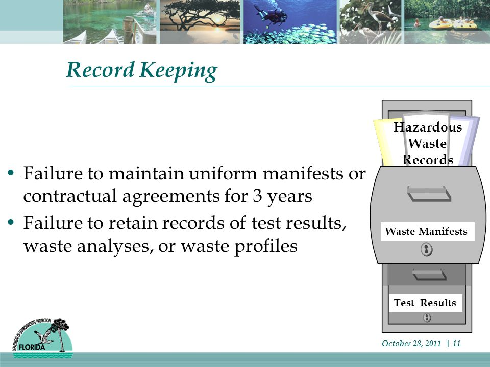 Record Keeping Failure to maintain uniform manifests or contractual agreements for 3 years Failure to retain records of test results, waste analyses, or waste profiles October 28, 2011 | 11 Hazardous Waste Records Test Results Waste Manifests