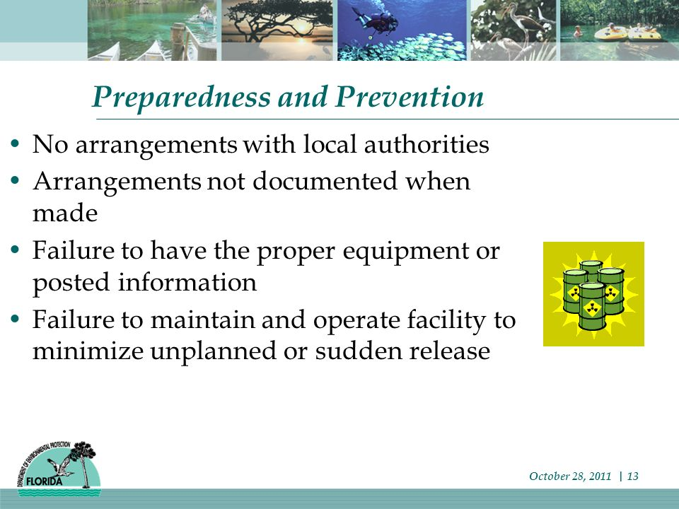 Preparedness and Prevention No arrangements with local authorities Arrangements not documented when made Failure to have the proper equipment or posted information Failure to maintain and operate facility to minimize unplanned or sudden release October 28, 2011 | 13