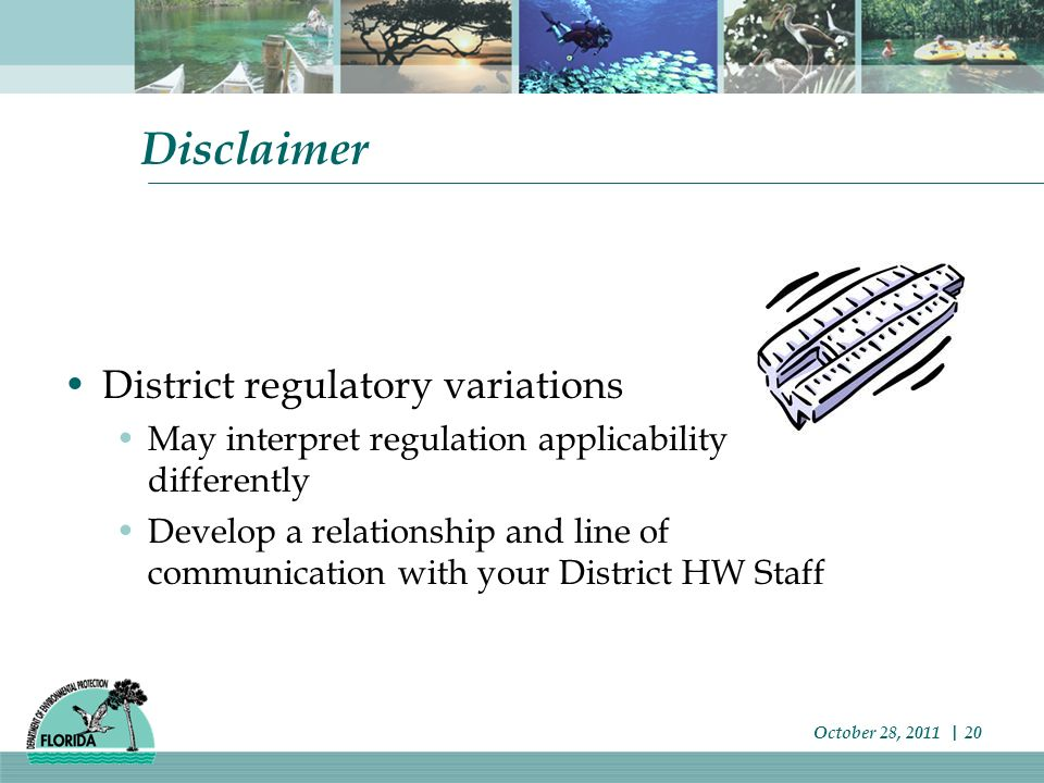 Disclaimer District regulatory variations May interpret regulation applicability differently Develop a relationship and line of communication with your District HW Staff October 28, 2011 | 20