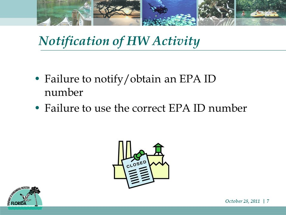 Notification of HW Activity Failure to notify/obtain an EPA ID number Failure to use the correct EPA ID number October 28, 2011 | 7
