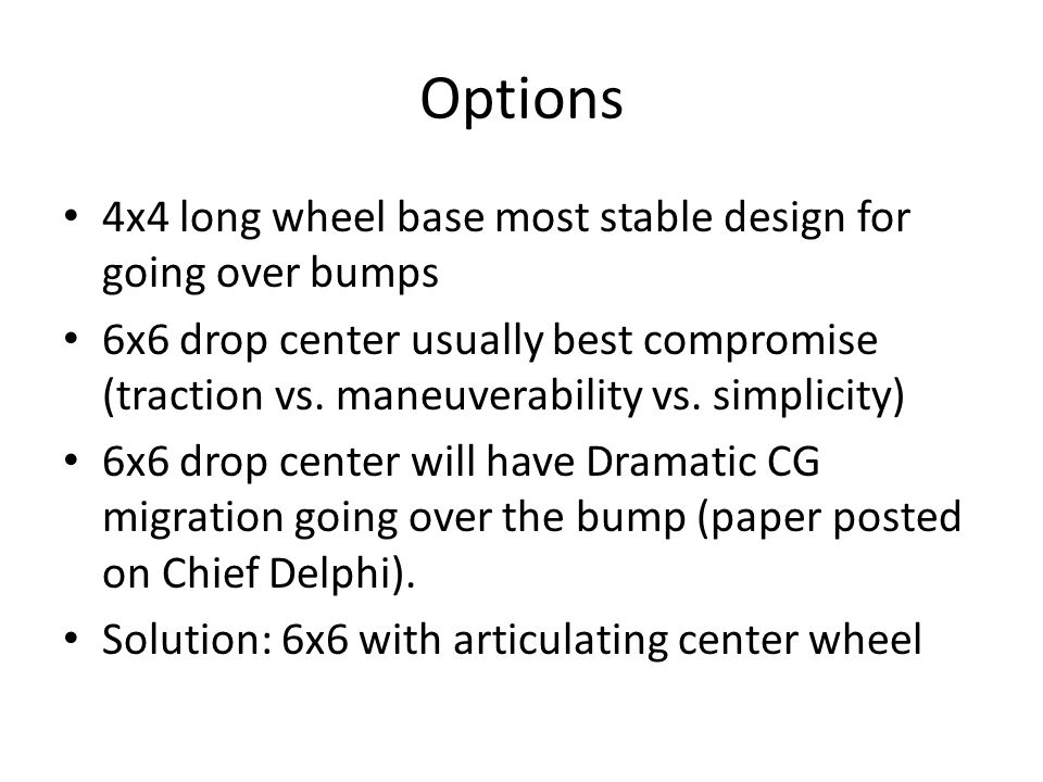 Options 4x4 long wheel base most stable design for going over bumps 6x6 drop center usually best compromise (traction vs.