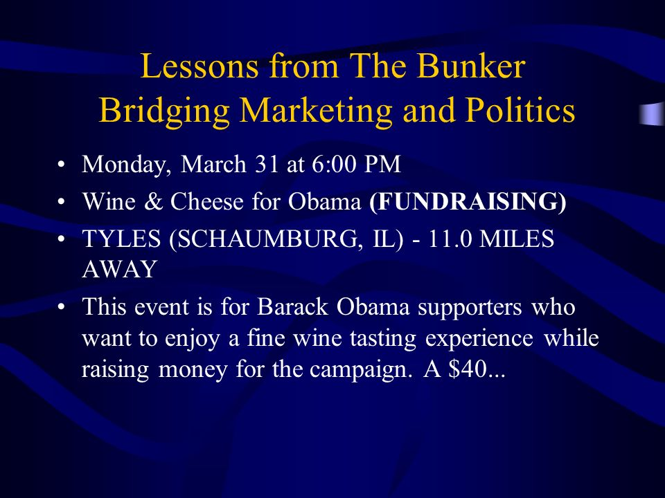 Lessons from The Bunker Bridging Marketing and Politics Monday, March 31 at 6:00 PM Wine & Cheese for Obama (FUNDRAISING) TYLES (SCHAUMBURG, IL) - 11.0 MILES AWAY This event is for Barack Obama supporters who want to enjoy a fine wine tasting experience while raising money for the campaign.
