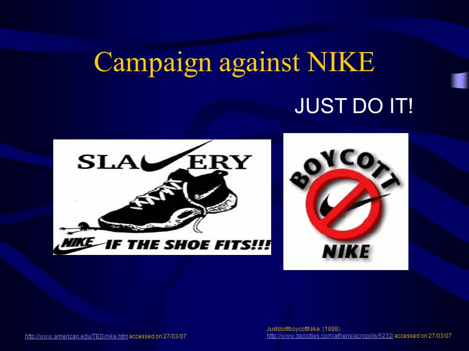 Campaign against NIKE http://www.american.edu/TED/nike.htmhttp://www.american.edu/TED/nike.htm accessed on 27/03/07.