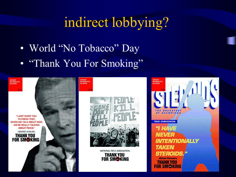 indirect lobbying World No Tobacco Day Thank You For Smoking
