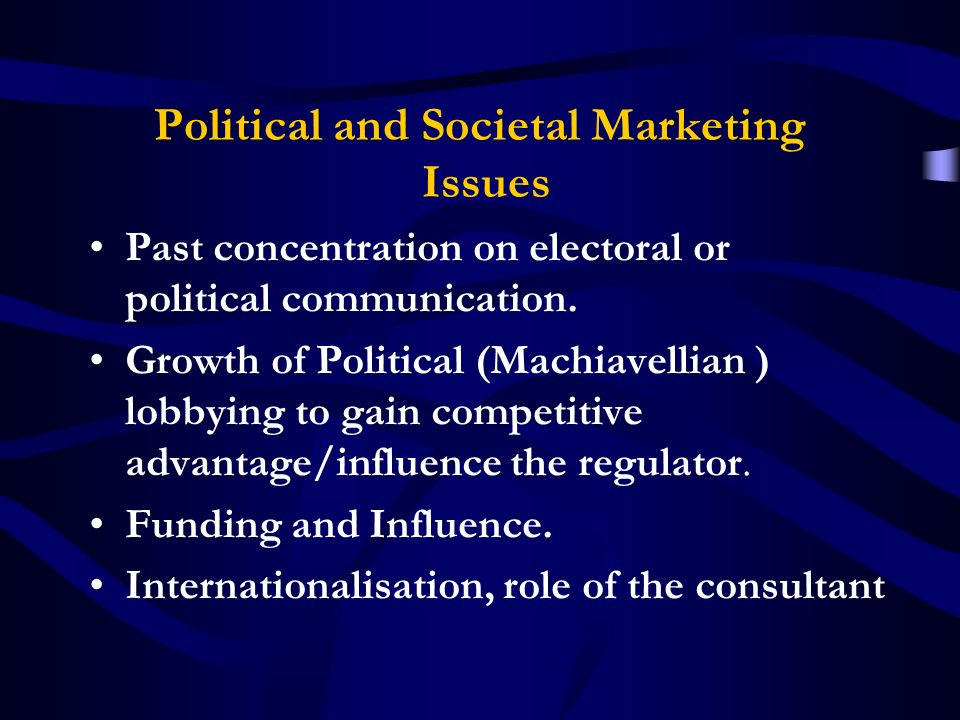 Political and Societal Marketing Issues Past concentration on electoral or political communication.