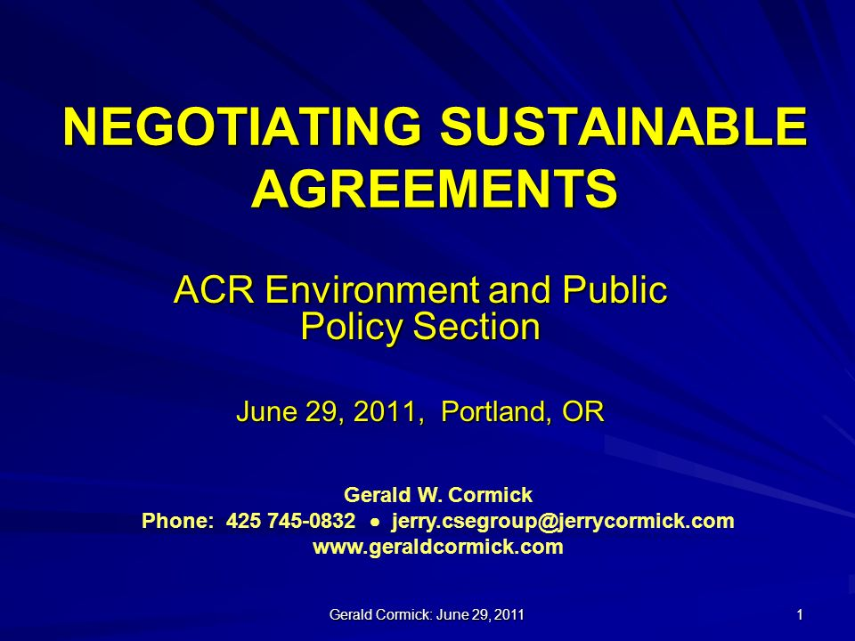 Gerald Cormick: June 29, NEGOTIATING SUSTAINABLE AGREEMENTS ACR Environment and Public Policy Section June 29, 2011, Portland, OR Gerald W.